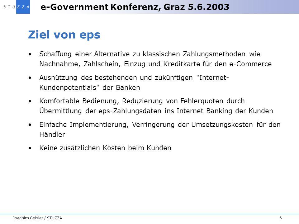 e-Government Konferenz, Graz 5.6.2003 6Joachim Geisler / STUZZA Ziel von eps Schaffung einer Alternative zu klassischen Zahlungsmethoden wie Nachnahme