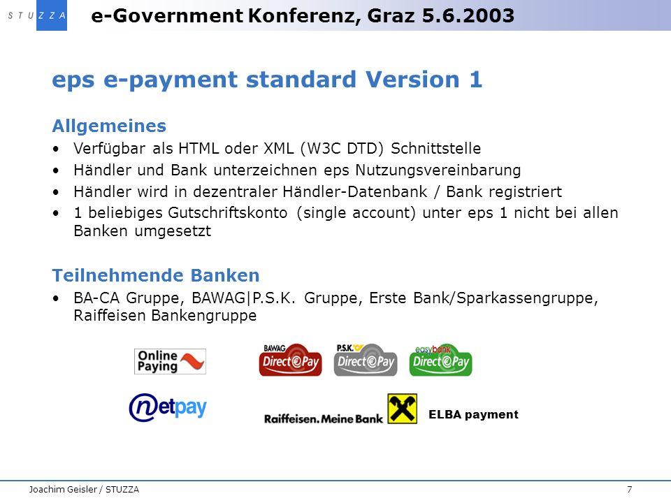 e-Government Konferenz, Graz 5.6.2003 7Joachim Geisler / STUZZA eps e-payment standard Version 1 Allgemeines Verfügbar als HTML oder XML (W3C DTD) Sch
