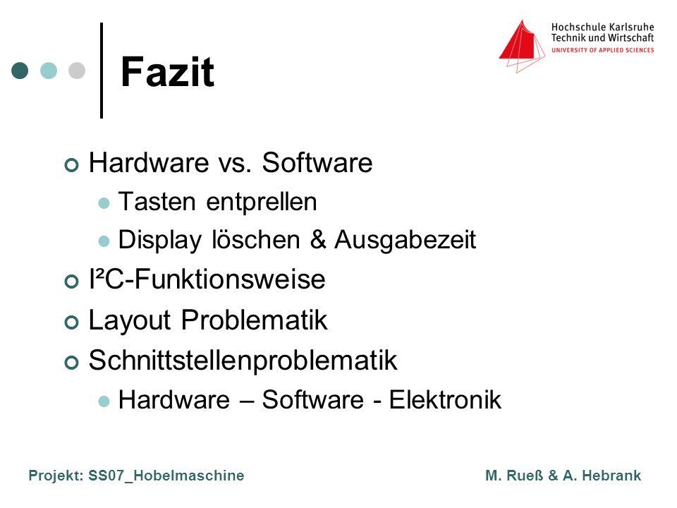 Projekt: SS07_Hobelmaschine M. Rueß & A. Hebrank Fazit Hardware vs. Software Tasten entprellen Display löschen & Ausgabezeit I²C-Funktionsweise Layout