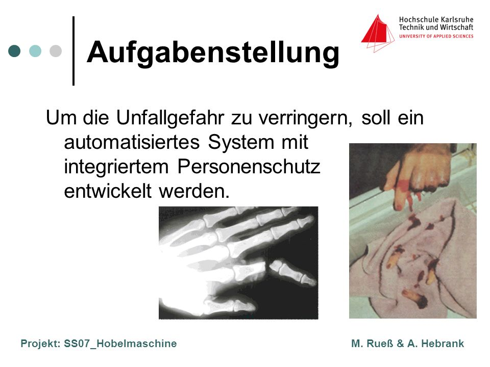 Projekt: SS07_Hobelmaschine M. Rueß & A. Hebrank Aufgabenstellung Um die Unfallgefahr zu verringern, soll ein automatisiertes System mit integriertem