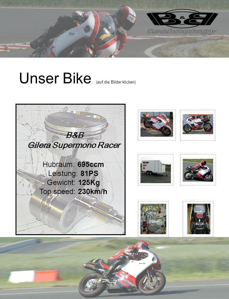 Unser Bike (auf die Bilder klicken) B&B Gilera Supermono Racer Hubraum: 695ccm Leistung: 81PS Gewicht: 125Kg Top speed: 230km/h