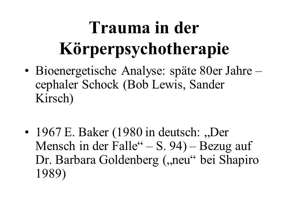 Trauma in der Körperpsychotherapie Bioenergetische Analyse: späte 80er Jahre – cephaler Schock (Bob Lewis, Sander Kirsch) 1967 E. Baker (1980 in deuts