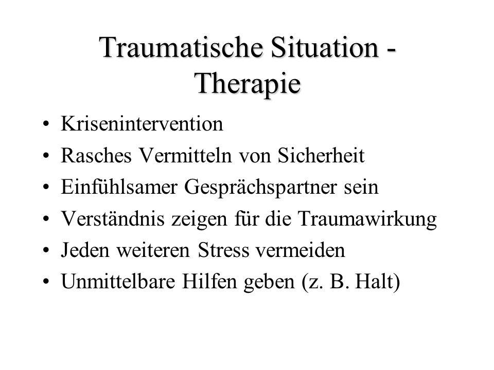 Traumatische Situation - Therapie Krisenintervention Rasches Vermitteln von Sicherheit Einfühlsamer Gesprächspartner sein Verständnis zeigen für die T