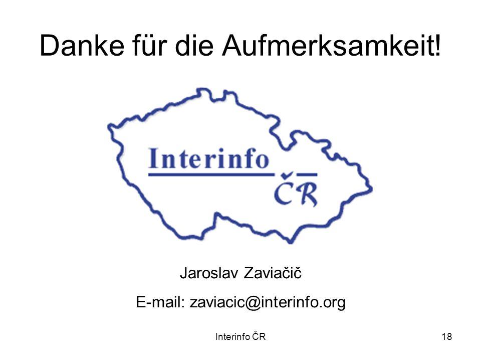 Interinfo ČR18 Danke für die Aufmerksamkeit! Jaroslav Zaviačič E-mail: zaviacic@interinfo.org