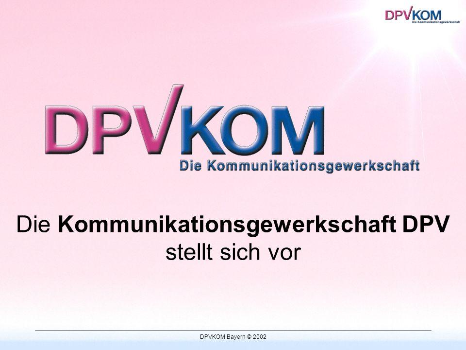 DPVKOM Bayern © 2002 Kontakt www.kommunikationsgewerkschaft.info Telefon / Telefax Außendienstmitarbeiter Internet Geschäftsstellen