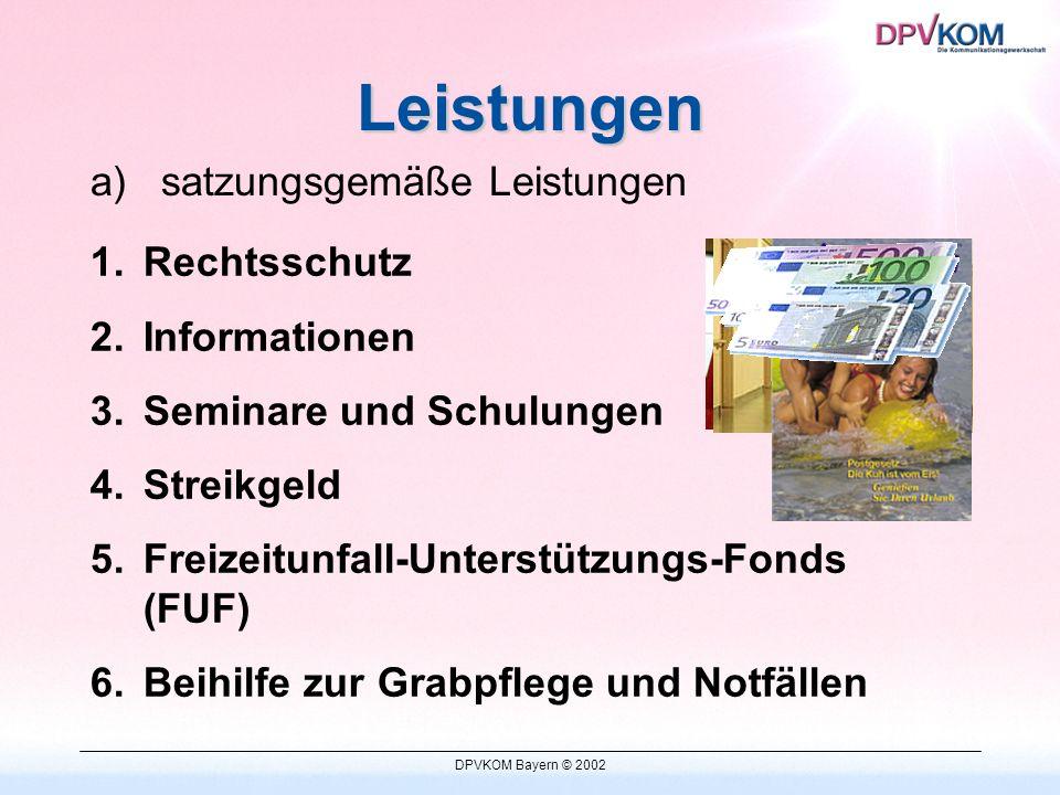 DPVKOM Bayern © 2002 1.Rechtsschutz 2.Informationen 3.Seminare und Schulungen 4.Streikgeld 5.Freizeitunfall-Unterstützungs-Fonds (FUF) 6.Beihilfe zur Grabpflege und Notfällen Leistungen a)satzungsgemäße Leistungen