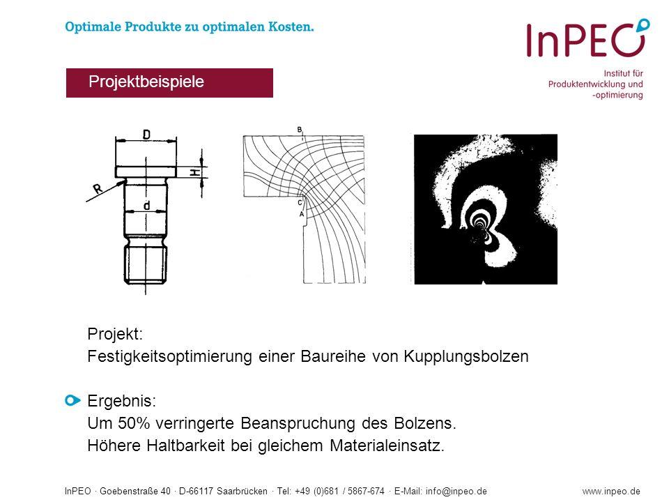 InPEO · Goebenstraße 40 · D-66117 Saarbrücken · Tel: +49 (0)681 / 5867-674 · E-Mail: info@inpeo.dewww.inpeo.de Projekt: Festigkeitsoptimierung einer Baureihe von Kupplungsbolzen Ergebnis: Um 50% verringerte Beanspruchung des Bolzens.