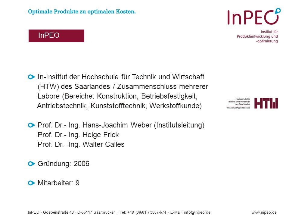 InPEO · Goebenstraße 40 · D-66117 Saarbrücken · Tel: +49 (0)681 / 5867-674 · E-Mail: info@inpeo.dewww.inpeo.de In-Institut der Hochschule für Technik und Wirtschaft (HTW) des Saarlandes / Zusammenschluss mehrerer Labore (Bereiche: Konstruktion, Betriebsfestigkeit, Antriebstechnik, Kunststofftechnik, Werkstoffkunde) Prof.