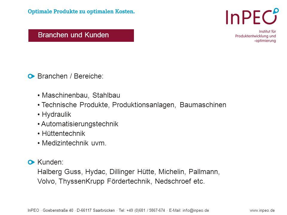InPEO · Goebenstraße 40 · D-66117 Saarbrücken · Tel: +49 (0)681 / 5867-674 · E-Mail: info@inpeo.dewww.inpeo.de Branchen / Bereiche: Maschinenbau, Stahlbau Technische Produkte, Produktionsanlagen, Baumaschinen Hydraulik Automatisierungstechnik Hüttentechnik Medizintechnik uvm.