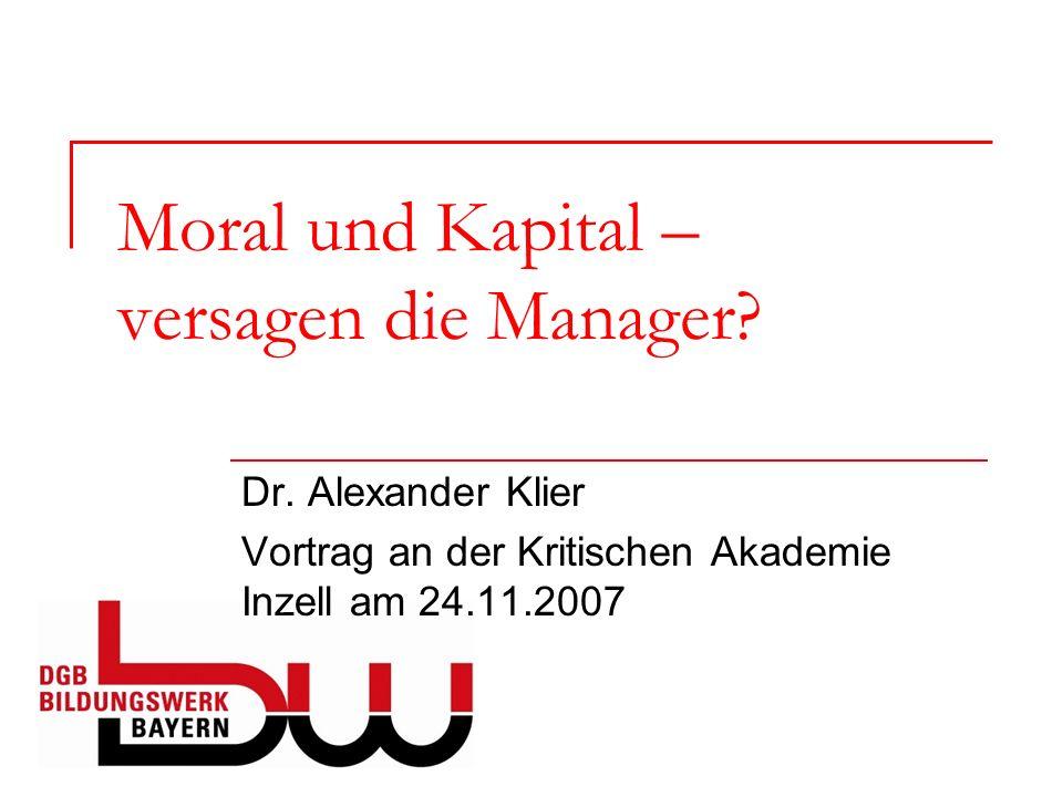 Moral und Kapital – versagen die Manager? Dr. Alexander Klier Vortrag an der Kritischen Akademie Inzell am 24.11.2007
