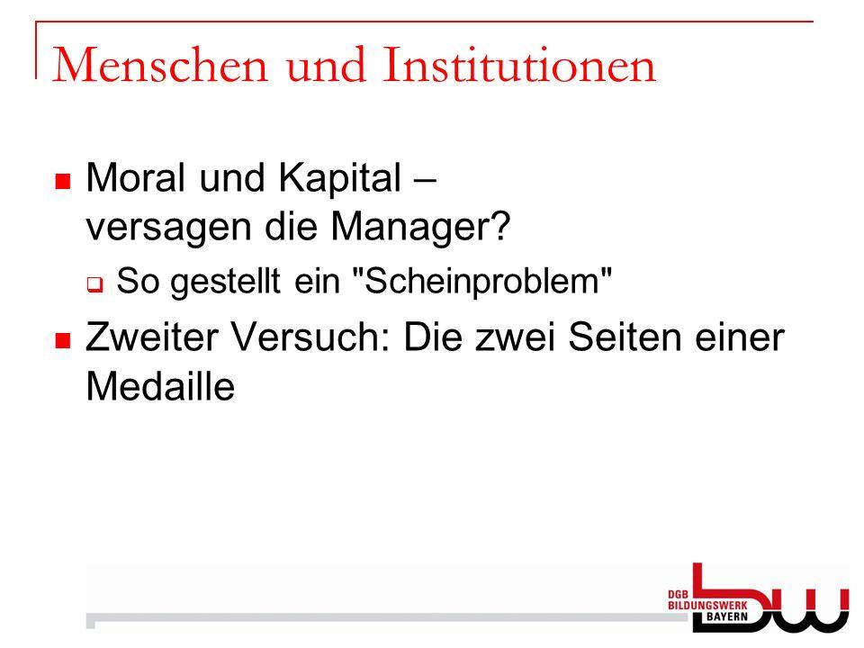 Menschen und Institutionen Moral und Kapital – versagen die Manager? So gestellt ein