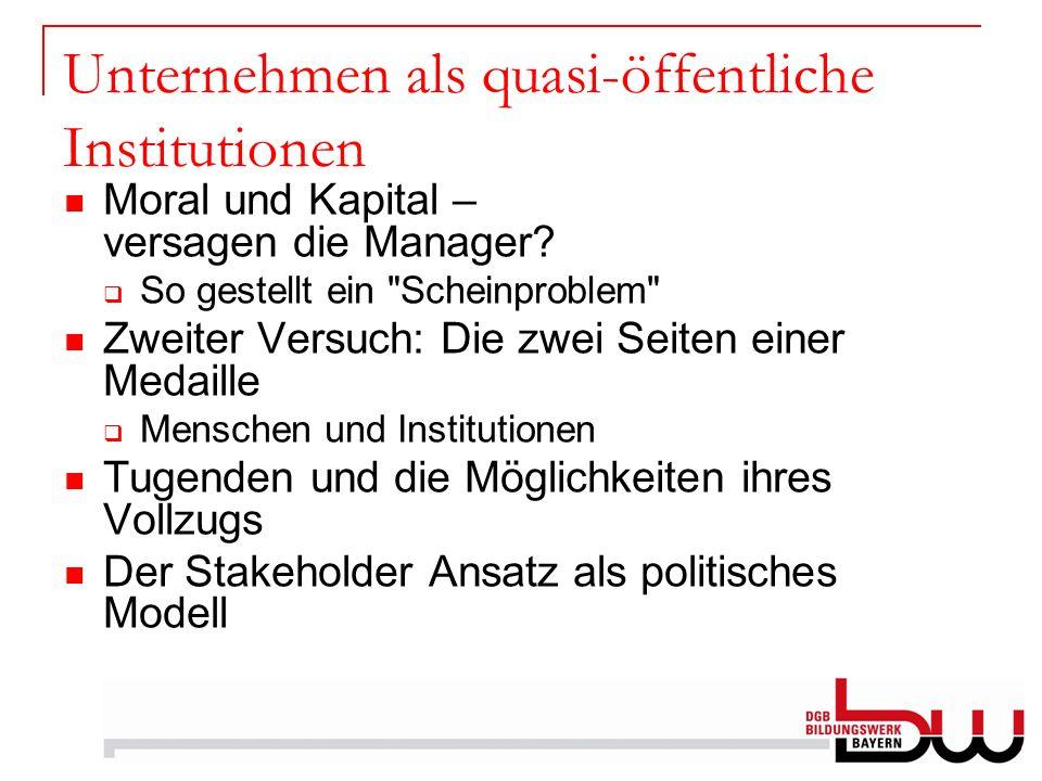 Unternehmen als quasi-öffentliche Institutionen Moral und Kapital – versagen die Manager? So gestellt ein