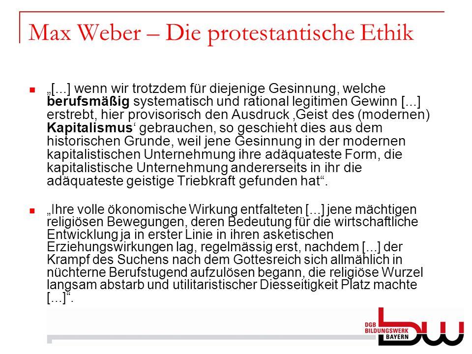 Max Weber – Die protestantische Ethik [...] wenn wir trotzdem für diejenige Gesinnung, welche berufsmäßig systematisch und rational legitimen Gewinn [