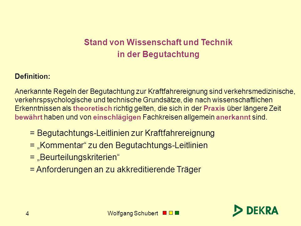 Wolfgang Schubert 4 Definition: Anerkannte Regeln der Begutachtung zur Kraftfahrereignung sind verkehrsmedizinische, verkehrspsychologische und techni