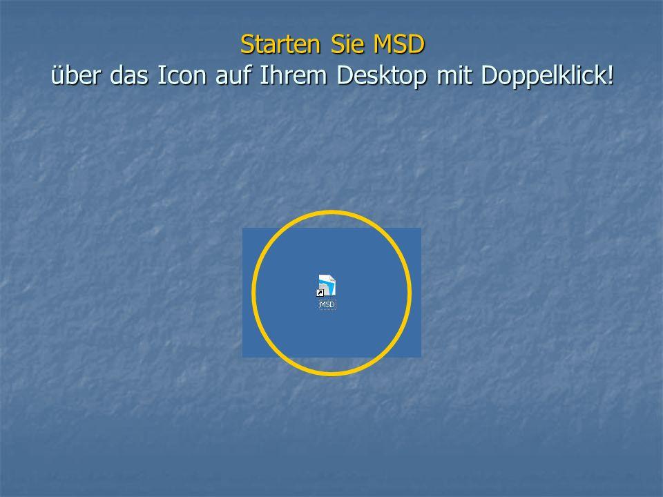 Starten Sie MSD über das Icon auf Ihrem Desktop mit Doppelklick!