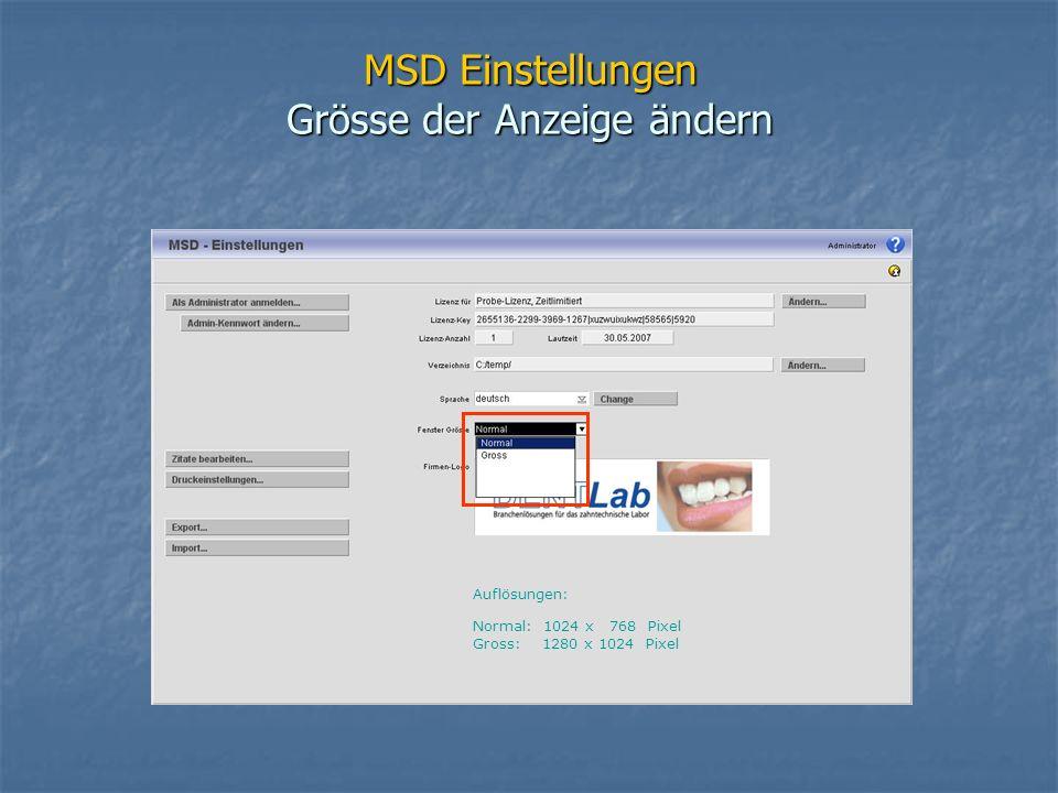MSD Einstellungen Grösse der Anzeige ändern Auflösungen: Normal: 1024 x 768 Pixel Gross: 1280 x 1024 Pixel
