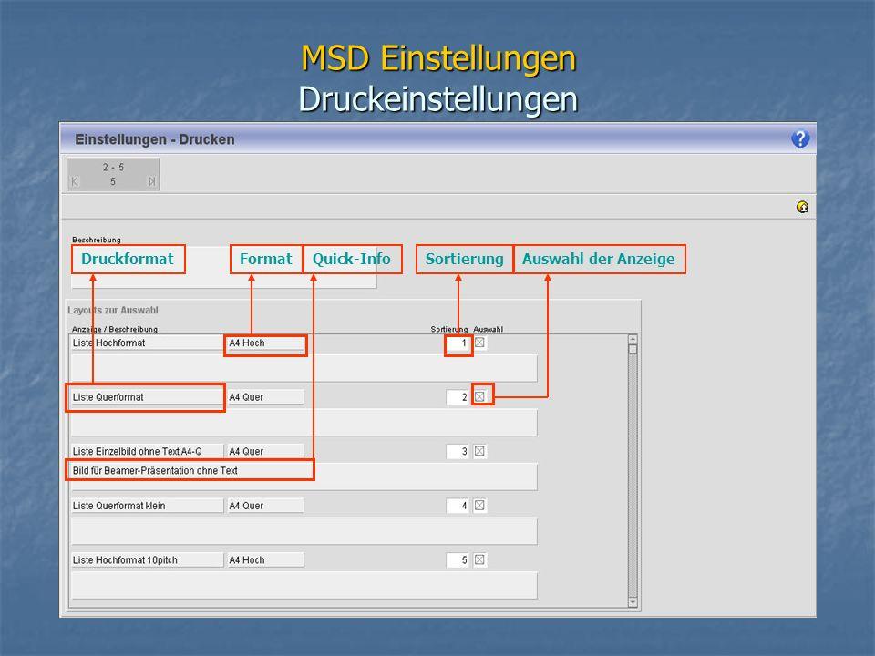 MSD Einstellungen Druckeinstellungen Auswahl der AnzeigeFormatDruckformatSortierungQuick-Info