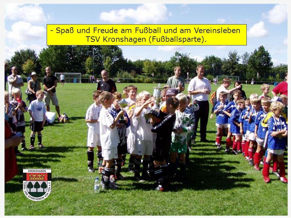 - Spaß und Freude am Fußball und am Vereinsleben TSV Kronshagen (Fußballsparte).