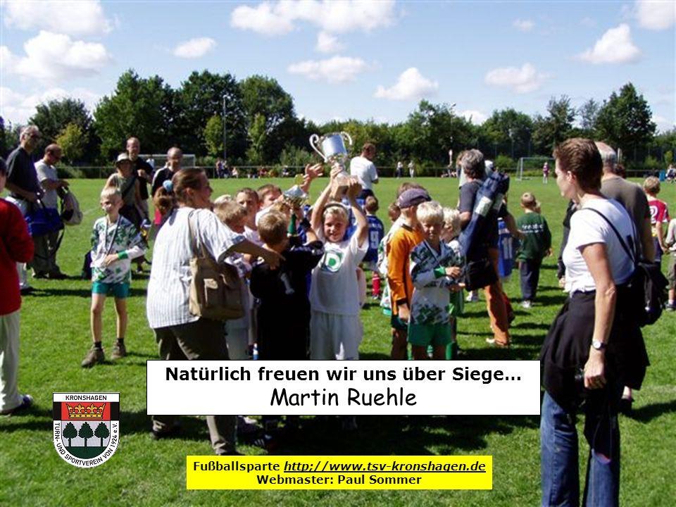 Natürlich freuen wir uns über Siege… Martin Ruehle Fußballsparte http;//www.tsv-kronshagen.de Webmaster: Paul Sommer