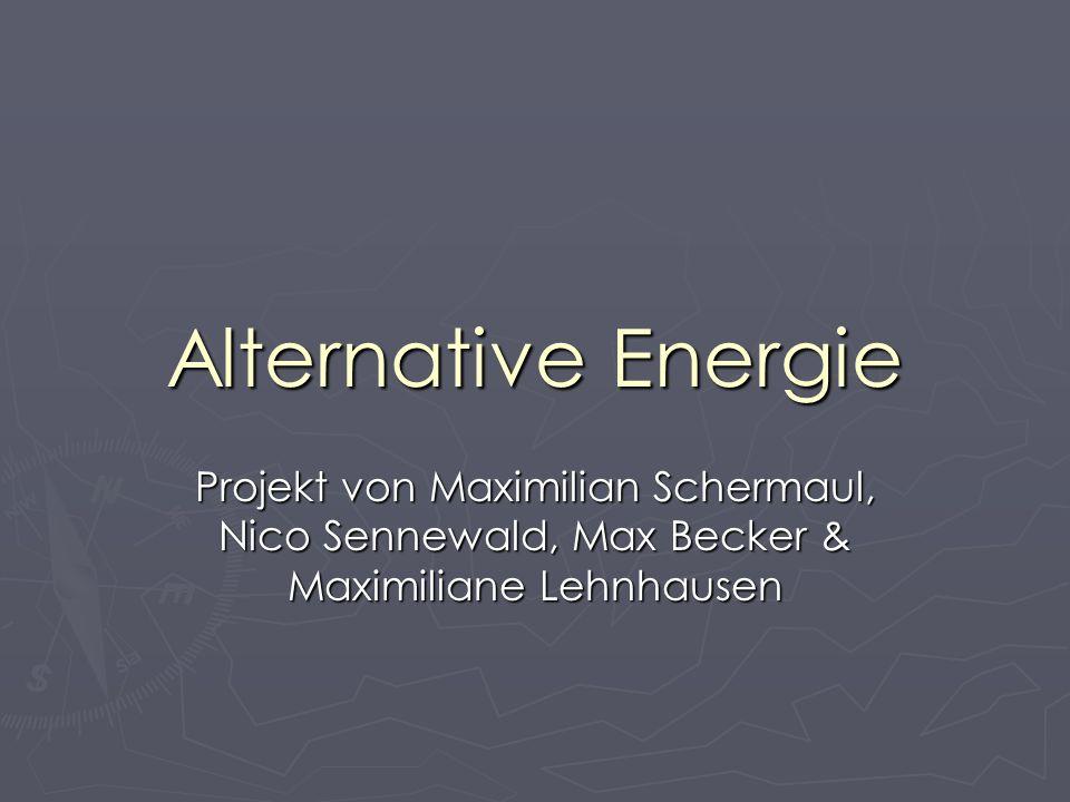 Alternative Energie Projekt von Maximilian Schermaul, Nico Sennewald, Max Becker & Maximiliane Lehnhausen
