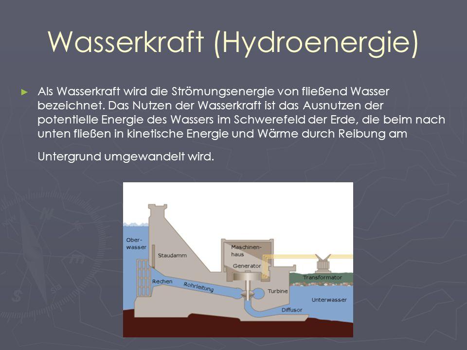 Wasserkraft (Hydroenergie) Als Wasserkraft wird die Strömungsenergie von fließend Wasser bezeichnet. Das Nutzen der Wasserkraft ist das Ausnutzen der