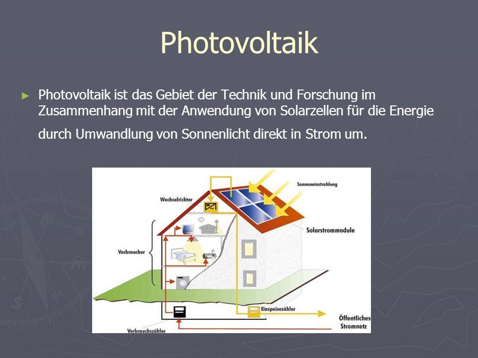 Photovoltaik Photovoltaik ist das Gebiet der Technik und Forschung im Zusammenhang mit der Anwendung von Solarzellen für die Energie durch Umwandlung