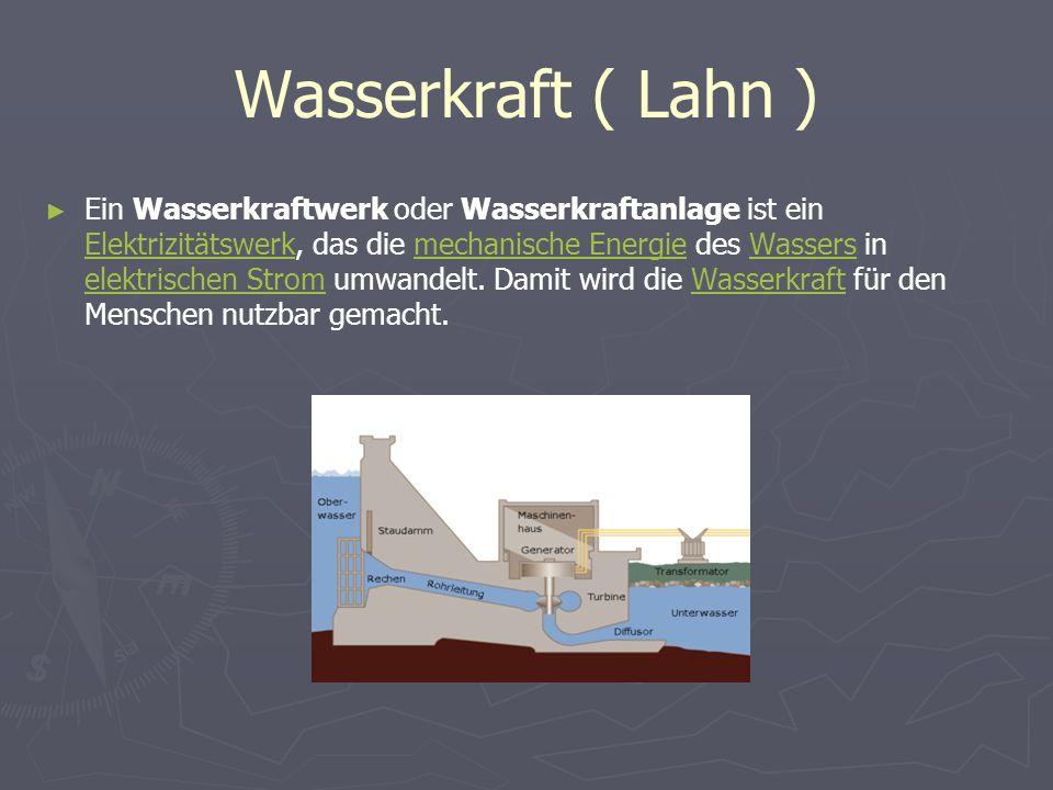 Wasserkraft ( Lahn ) Ein Wasserkraftwerk oder Wasserkraftanlage ist ein Elektrizitätswerk, das die mechanische Energie des Wassers in elektrischen Str