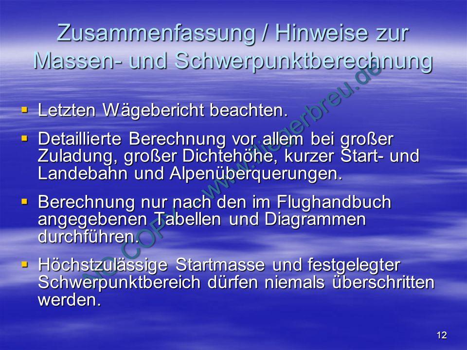 NO COPY – www.fliegerbreu.de 12 Zusammenfassung / Hinweise zur Massen- und Schwerpunktberechnung Letzten Wägebericht beachten. Letzten Wägebericht bea