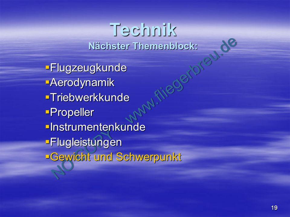 NO COPY – www.fliegerbreu.de 19 Technik Nächster Themenblock: Flugzeugkunde Flugzeugkunde Aerodynamik Aerodynamik Triebwerkkunde Triebwerkkunde Propel