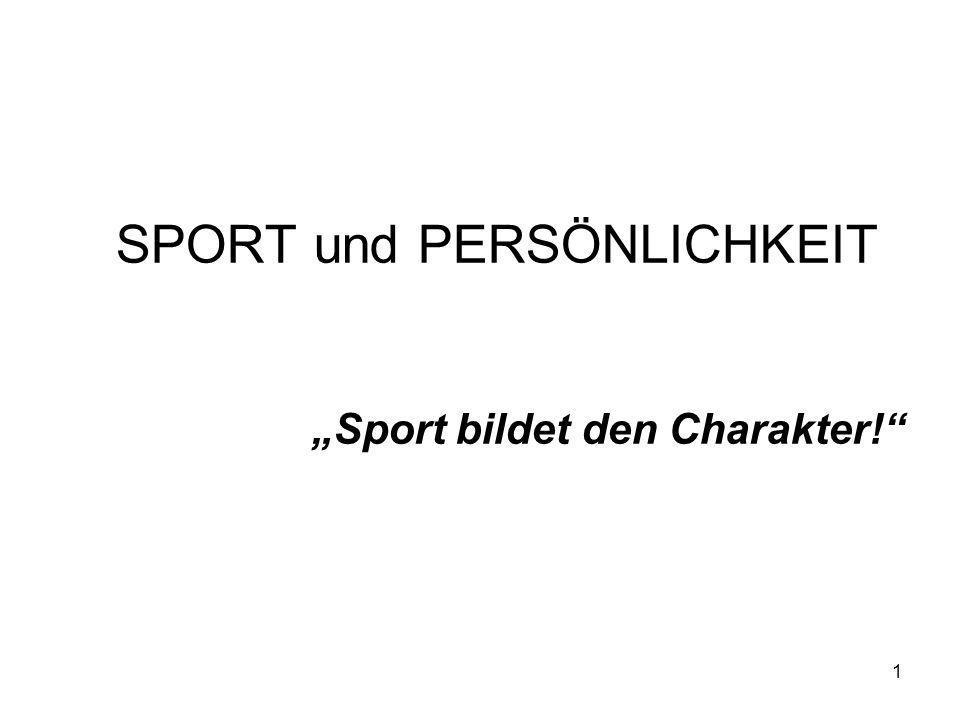 1 SPORT und PERSÖNLICHKEIT Sport bildet den Charakter!