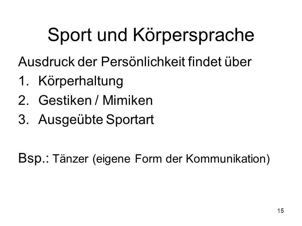 15 Sport und Körpersprache Ausdruck der Persönlichkeit findet über 1.Körperhaltung 2.Gestiken / Mimiken 3.Ausgeübte Sportart Bsp.: Tänzer (eigene Form
