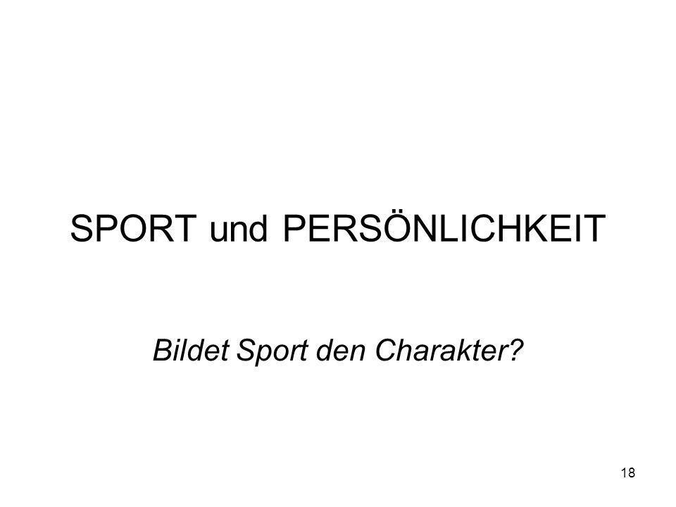 18 SPORT und PERSÖNLICHKEIT Bildet Sport den Charakter?