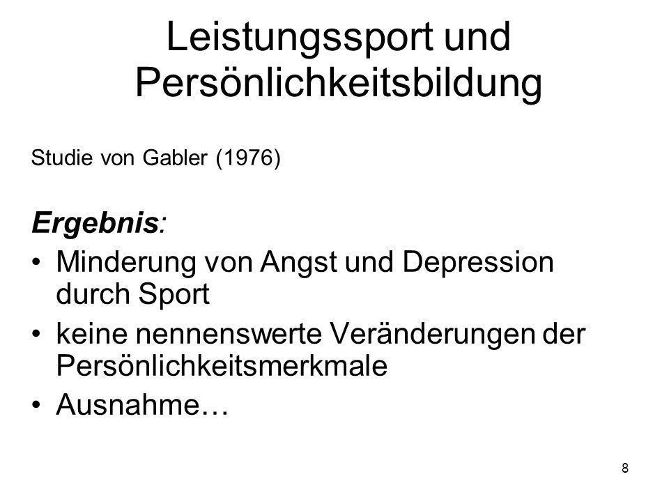 8 Leistungssport und Persönlichkeitsbildung Studie von Gabler (1976) Ergebnis: Minderung von Angst und Depression durch Sport keine nennenswerte Verän