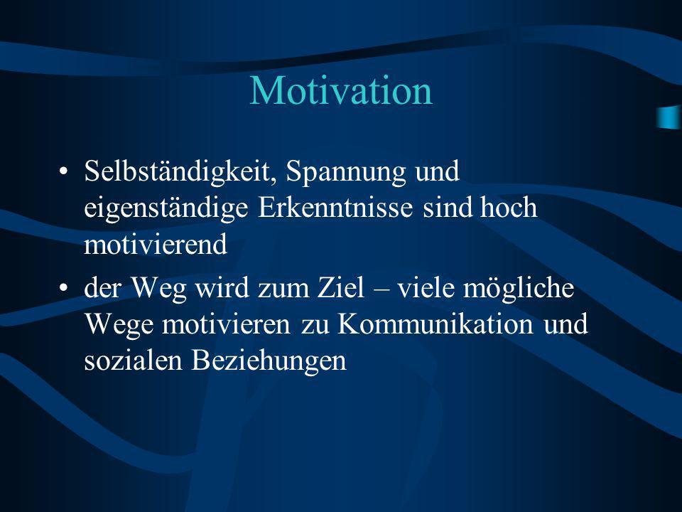 Motivation Selbständigkeit, Spannung und eigenständige Erkenntnisse sind hoch motivierend der Weg wird zum Ziel – viele mögliche Wege motivieren zu Kommunikation und sozialen Beziehungen