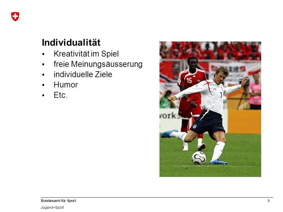 9 Bundesamt für Sport Jugend+Sport Individualität Kreativität im Spiel freie Meinungsäusserung individuelle Ziele Humor Etc.