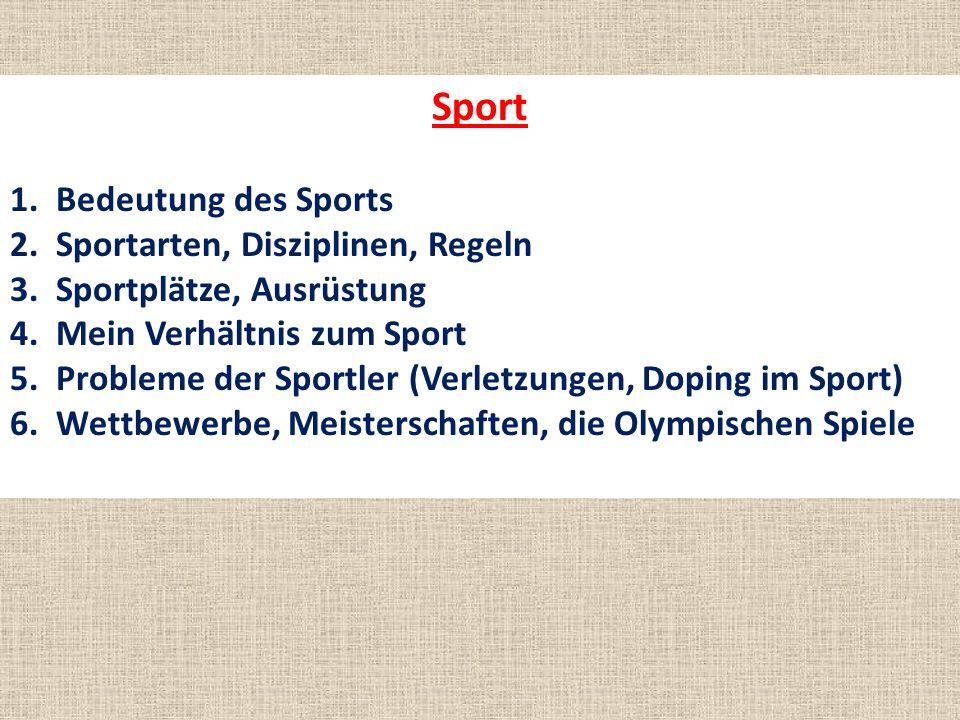 1. Bedeutung des Sports 2. Sportarten, Disziplinen, Regeln 3. Sportplätze, Ausrüstung 4. Mein Verhältnis zum Sport 5. Probleme der Sportler (Verletzun