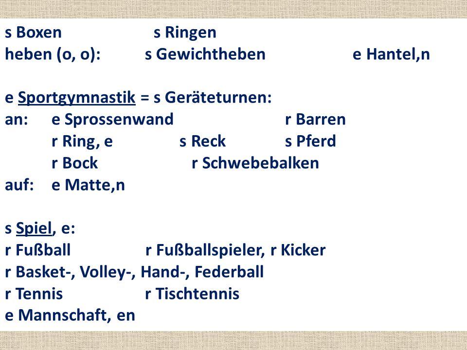 (s) Rad/ Boot/ Kanu fahren (ä; u, i.a) rudern paddeln segeln (r) Berg steigen (ie, i.