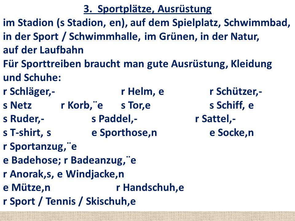3. Sportplätze, Ausrüstung im Stadion (s Stadion, en), auf dem Spielplatz, Schwimmbad, in der Sport / Schwimmhalle, im Grünen, in der Natur, auf der L