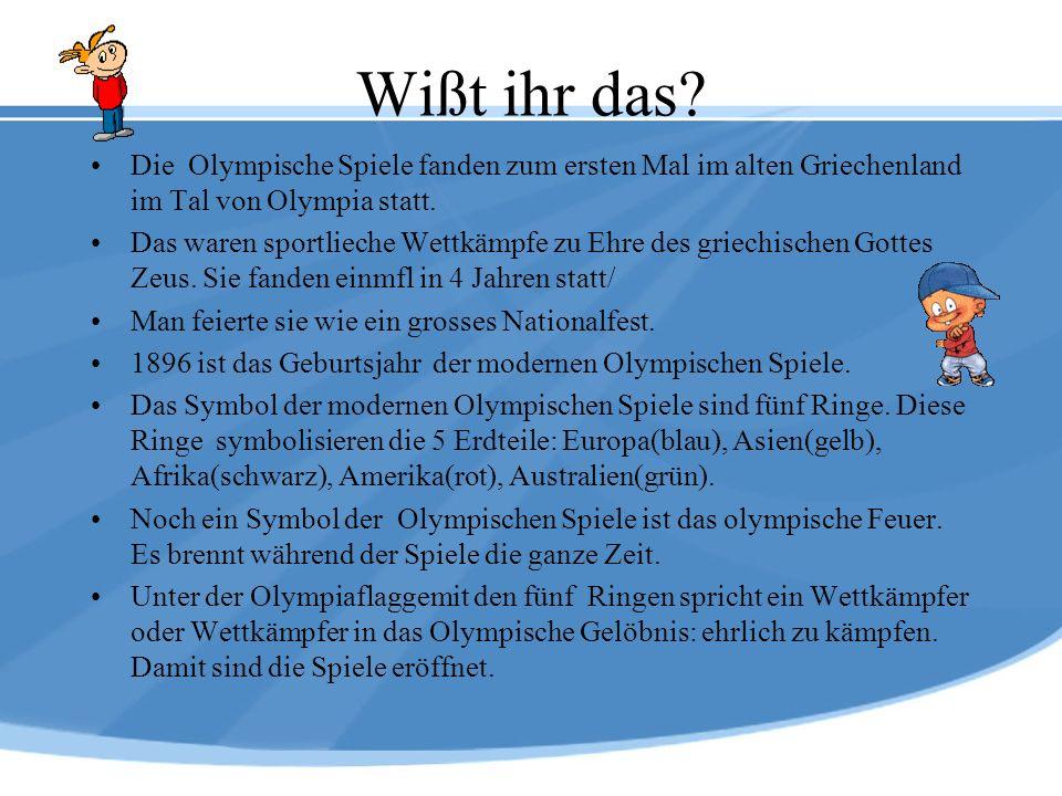 Wißt ihr das? Die Olympische Spiele fanden zum ersten Mal im alten Griechenland im Tal von Olympia statt. Das waren sportlieche Wettkämpfe zu Ehre des