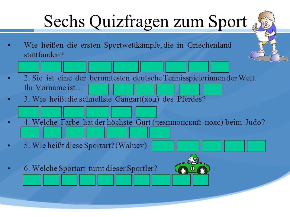 Sechs Quizfragen zum Sport Wie heißen die ersten Sportwettkämpfe, die in Griechenland stattfanden? 2. Sie ist eine der berümtesten deutsche Tennisspie
