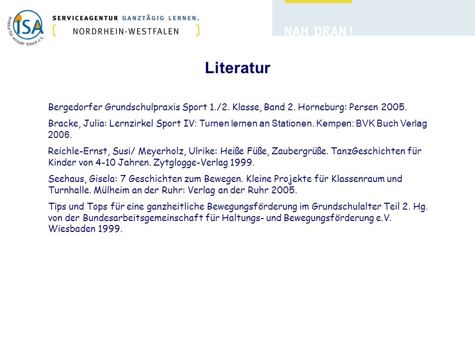 Literatur Bergedorfer Grundschulpraxis Sport 1./2. Klasse, Band 2. Horneburg: Persen 2005. Bracke, Julia: Lernzirkel Sport IV : Turnen lernen an Stati