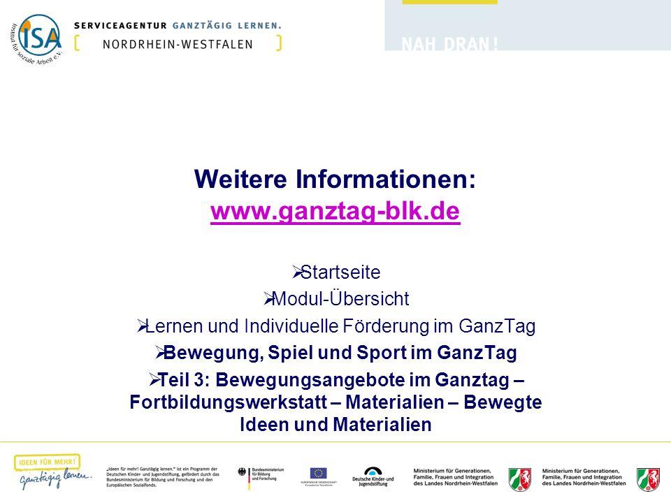 Weitere Informationen: www.ganztag-blk.de www.ganztag-blk.de Startseite Modul-Übersicht Lernen und Individuelle Förderung im GanzTag Bewegung, Spiel u