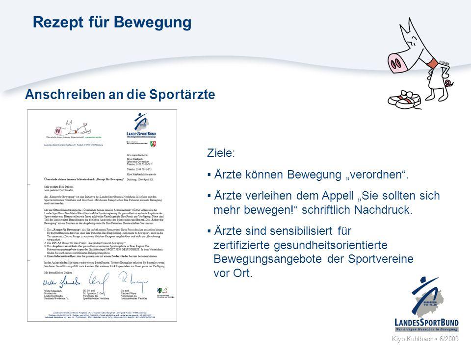 Kiyo Kuhlbach 6/2009 Rezept für Bewegung Anschreiben an die Sportärzte Ziele: Ärzte können Bewegung verordnen. Ärzte verleihen dem Appell Sie sollten