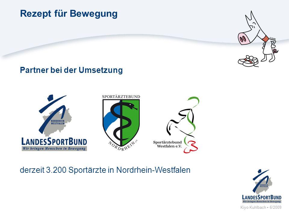 Kiyo Kuhlbach 6/2009 Rezept für Bewegung Partner bei der Umsetzung derzeit 3.200 Sportärzte in Nordrhein-Westfalen