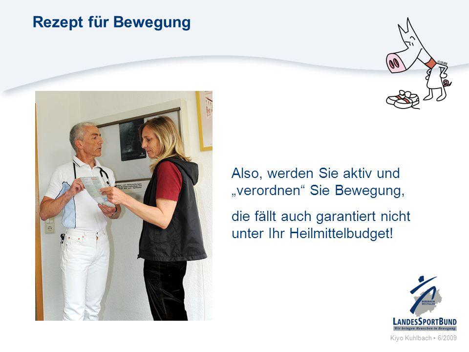 Kiyo Kuhlbach 6/2009 Rezept für Bewegung Eine Information des LandesSportBundes Nordrhein-Westfalen e.V.