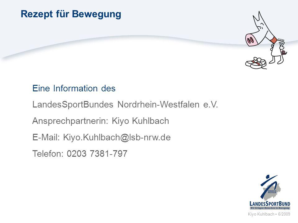 Kiyo Kuhlbach 6/2009 Rezept für Bewegung Eine Information des LandesSportBundes Nordrhein-Westfalen e.V. Ansprechpartnerin: Kiyo Kuhlbach E-Mail: Kiyo