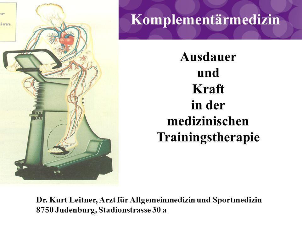 Ausdauer und Kraft in der medizinischen Trainingstherapie Bild Dr. Kurt Leitner, Arzt für Allgemeinmedizin und Sportmedizin 8750 Judenburg, Stadionstr