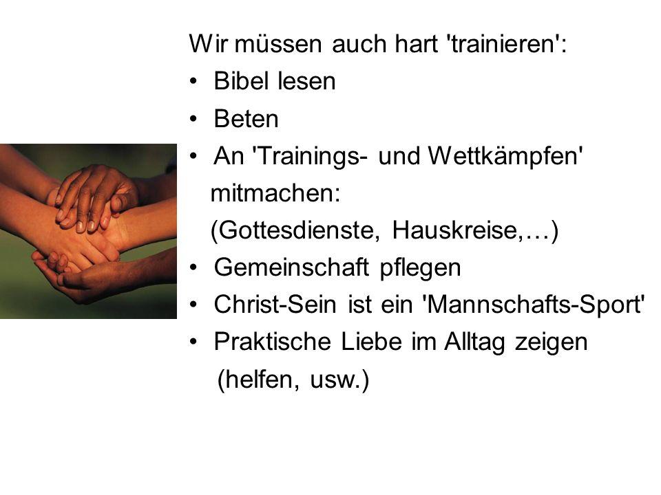 Wir müssen auch hart 'trainieren': Bibel lesen Beten An 'Trainings- und Wettkämpfen' mitmachen: (Gottesdienste, Hauskreise,…) Gemeinschaft pflegen Chr