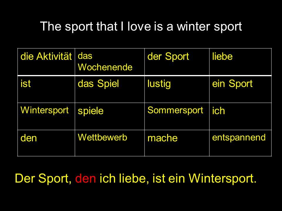The sport that I love is a winter sport die Aktivität das Wochenende der Sportliebe istdas Spiellustigein Sport Wintersport spiele Sommersport ich den