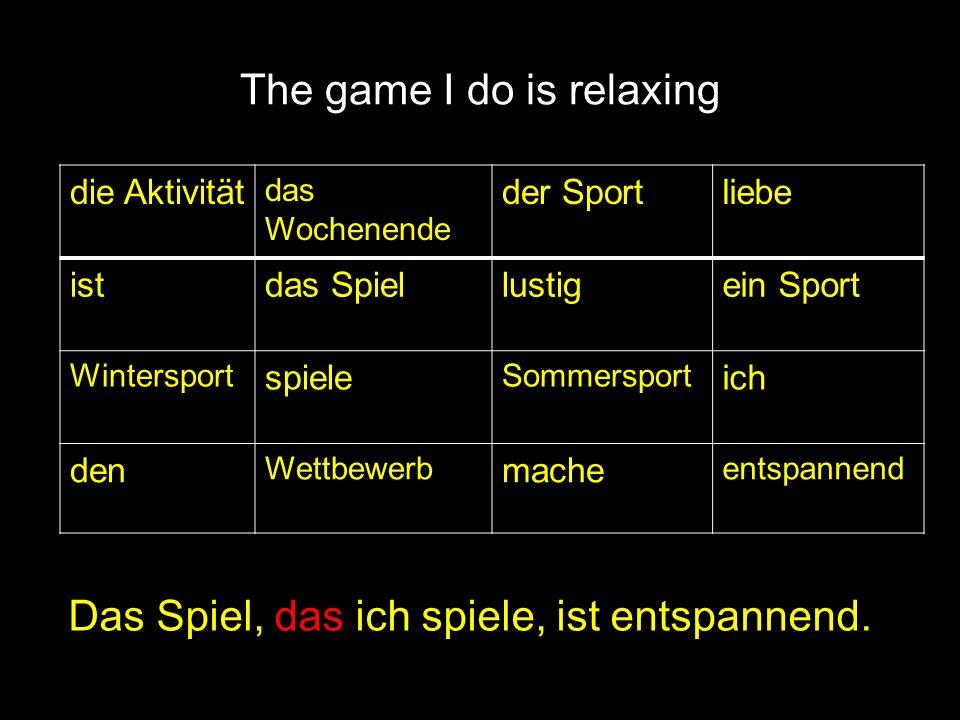 The game I do is relaxing Das Spiel, das ich spiele, ist entspannend. die Aktivität das Wochenende der Sportliebe istdas Spiellustigein Sport Wintersp
